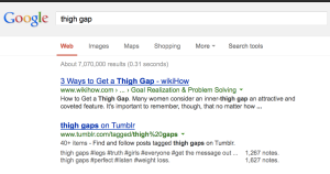 "Go ahead. Search ""thigh gap"" on Google. You'll see some real winners on there."